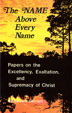 The Name Above Every Name by Edward B. Dennett