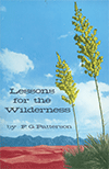 Lessons for the Wilderness: Thoughts on Some Typical Incidents of Israel's Deliverance and Pilgrimage by Frederick George Patterson