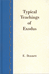 Typical Teachings of Exodus by Edward B. Dennett