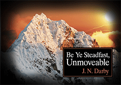 Be Ye Steadfast, Unmovable by John Nelson Darby