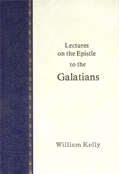 Lectures on the Epistle to the Galatians by William Kelly