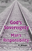 God's Sovereignty and Man's Responsibility by Paul Wilson