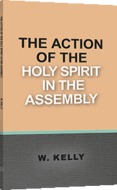 The Action of the Holy Spirit in the Assembly by William Kelly