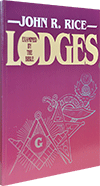 Lodges Examined by the Bible: Is It a Sin for a Christian to Have Membership in Secret Orders? by J.R. Rice