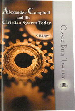 Alexander Campbell and His Christian System Today by Clifford Henry Brown
