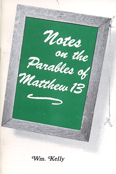 Notes on the Parables of Matthew 13 by William Kelly