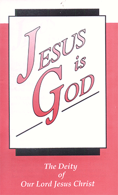 Jesus Is God: The Deity of Our Lord Jesus Christ