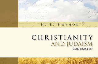 Christianity and Judaism Contrasted: An Exposition of Hebrews 6 by Henry Edward Hayhoe