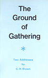 The Ground of Gathering by Clifford Henry Brown