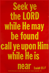 Scripture Poster: Seek ye the LORD while He may be found, call ye upon Him while He is near. Isaiah 55:6 by TBS