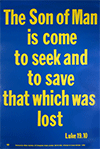 Scripture Poster: The Son of Man is come to seek and to save that which was lost. Luke 19:10 by TBS