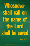 Scripture Poster: Whosoever shall call on the name of the Lord shall be saved. Acts 2:21 by TBS