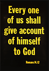 Scripture Poster: Every one of us shall give account of himself to God. Romans 14:12 by TBS