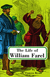The Life of William Farel by Emma Frances A.(Shuttleworth) Bevan