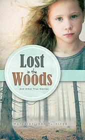 Lost in the Woods: And Other True Stories by Margaret Jean Tuininga