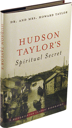 Hudson Taylor's Spiritual Secret by Dr. and Mrs. Howard Taylor