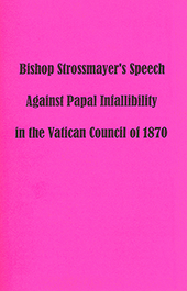 Against Papal Infallibility: Bishop Strossmayer's Speech by Josip Juraj Strossmayer