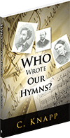 Who Wrote Our Hymns by Christopher Knapp