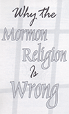 Why the Mormon Religion Is Wrong