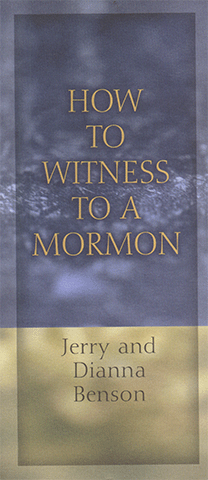 How to Witness to a Mormon by J. & D. Benson