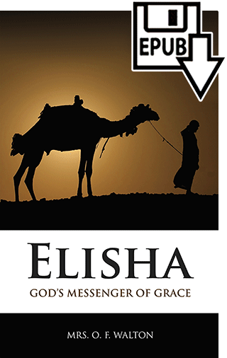 Elisha: God's Messenger of Grace by Amy Catherine (Deck) Walton