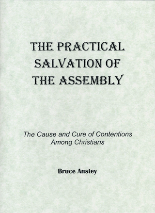 The Practical Salvation of the Assembly: The Cause and Cure of Contentions Among Christians by Stanley Bruce Anstey