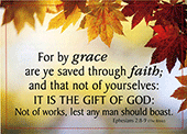 "7"" x 5"" Small Frameable Text Card: (Autumn Leaves) For by Grace . . . . Ephesians 2:8-9 (complete) by IBH"