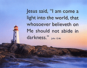 "10"" x 8"" Small Frameable Poster Text Card: (Peggy's Cove Lighthouse) Jesus said, ""I am come . . . . John 12:46 (complete) by IBH"