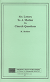 Six Letters to a Mother on Church Questions by Richard Holden