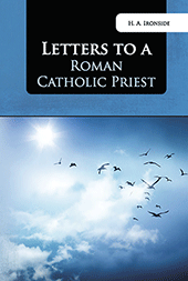 Letters to a Roman Catholic Priest by Henry Allan Ironside