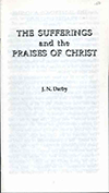 The Sufferings and the Praises of Christ by John Nelson Darby