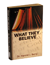 What They Believe by Harold J. Berry