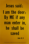 Scripture Poster: I am the door; by Me if any man enter in, he shall be saved. John 10:9 by TBS
