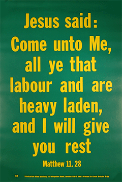 Scripture Poster: Come unto Me all ye that labour and are heavy laden, and I will give you rest. Matthew 11:28 by TBS