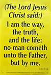 Scripture Poster: I am the way, the truth, and the life: no man cometh unto the Father but by Me. John 14:6 by TBS