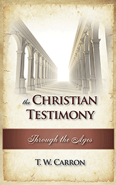 The Christian Testimony Through the Ages by Theodore William Carron
