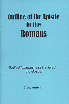 Outline of the Epistle to the Romans: God's Righteousness Declared in the Gospel by Stanley Bruce Anstey
